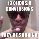 13-clicks-0-conversions-Theyre-shaving