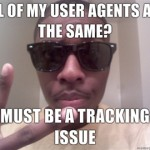 All-of-my-user-agents-are-the-same-Must-be-a-tracking-issue