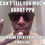 Cant-tell-you-much-about-PPV-But-I-know-everything-about-emailing