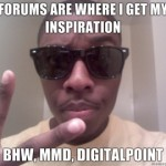 Forums-are-where-I-get-my-inspiration-BHW-MMD-DigitalPoint