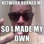 Network-burned-me-So-I-made-my-own