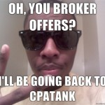 Oh-you-broker-offers-Ill-be-going-back-to-CPATank